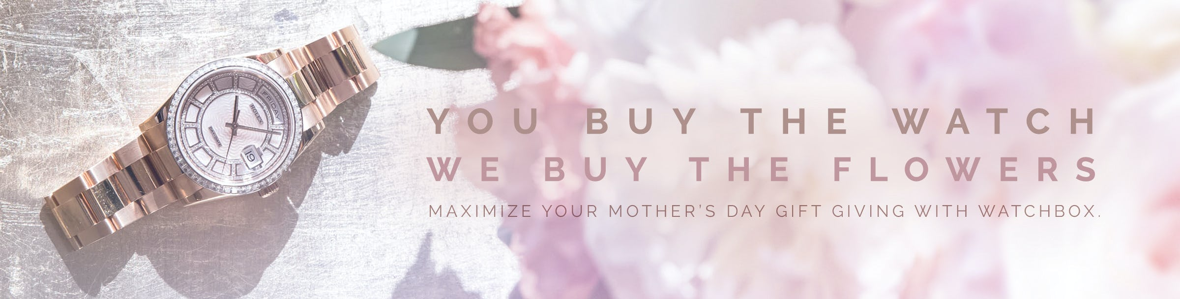 You Buy The Watch…We Buy The Flowers